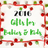 2016 Gifts for Babies & Kids