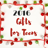 2016 Gifts for Teens