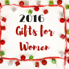 2016 Holiday Gifts for Women
