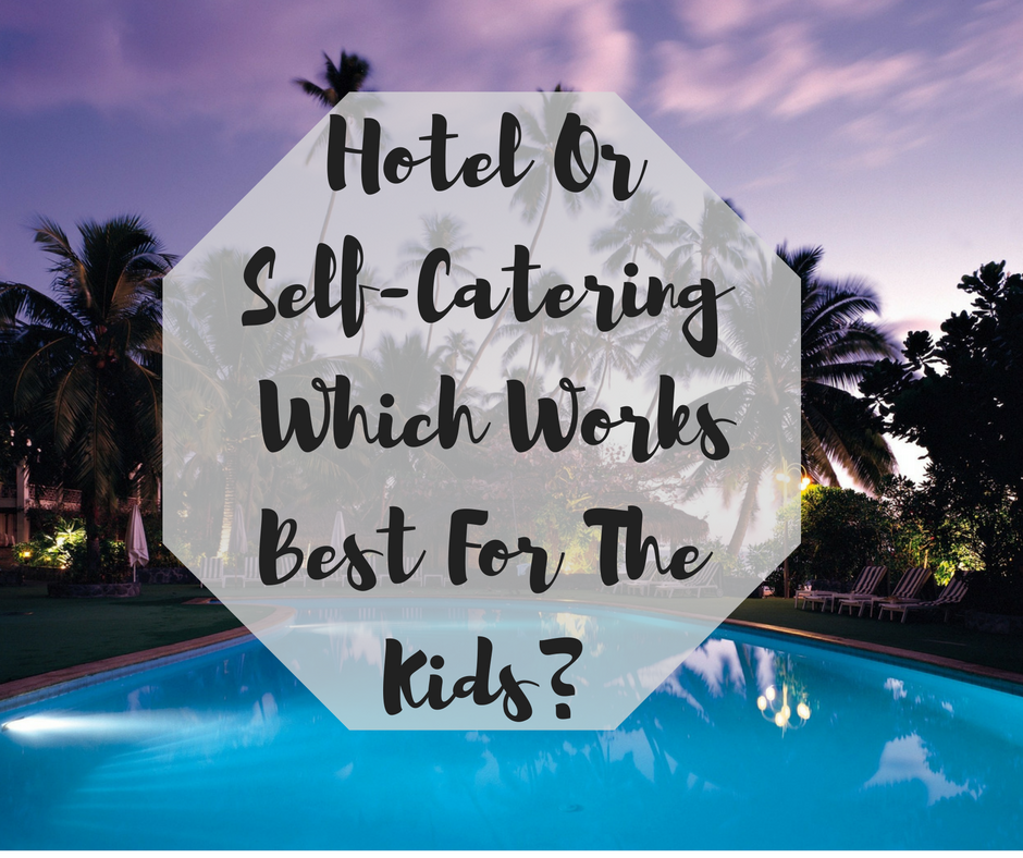 hotel-or-self-catering-which-works-best-for-the-kids-1